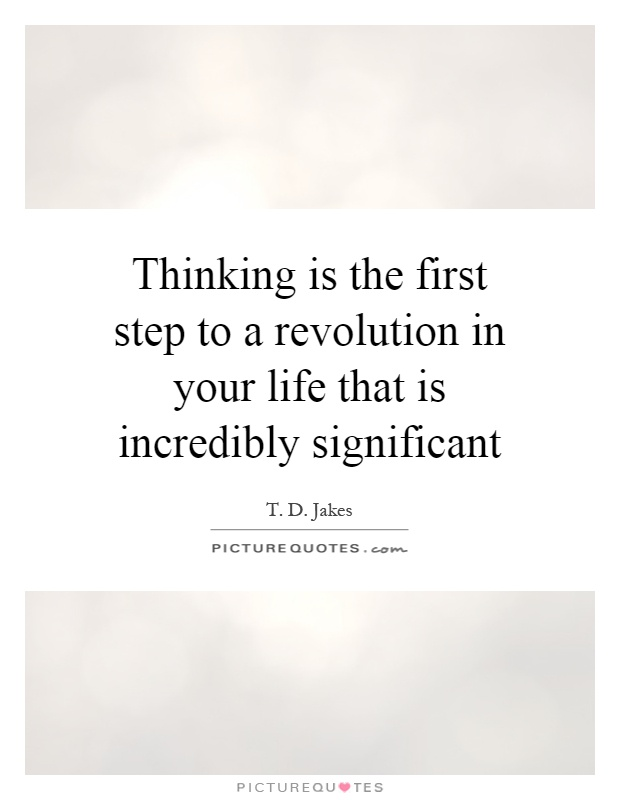 Thinking is the first step to a revolution in your life that is incredibly significant Picture Quote #1