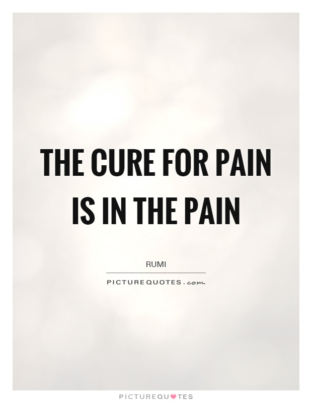 The cure for pain is in the pain Picture Quote #1