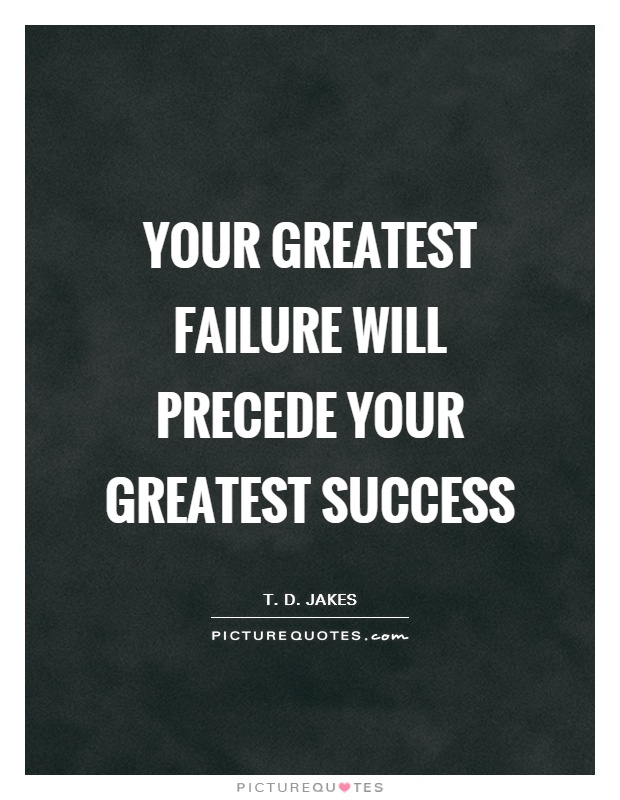 Your greatest failure will precede your greatest success Picture Quote #1