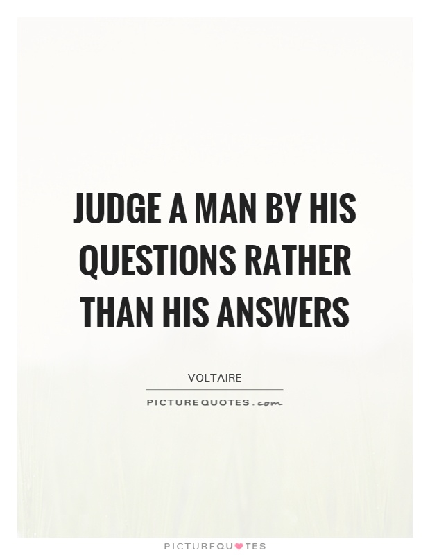 Judge a man by his questions rather than his answers Picture Quote #1