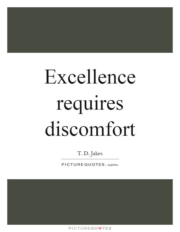 Excellence requires discomfort Picture Quote #1