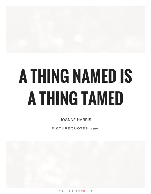 A thing named is a thing tamed Picture Quote #1