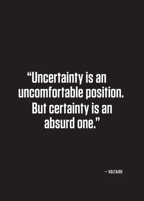Uncertainty is an uncomfortable position. But certainty is an absurd one Picture Quote #1