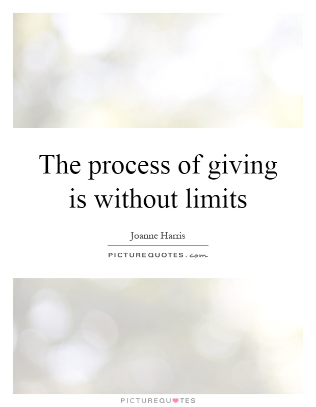 The process of giving is without limits Picture Quote #1