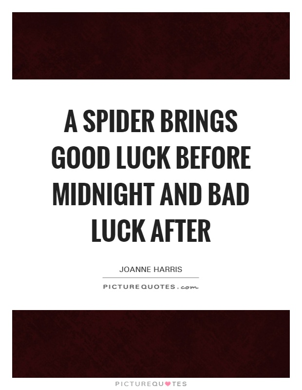 A spider brings good luck before midnight and bad luck after Picture Quote #1