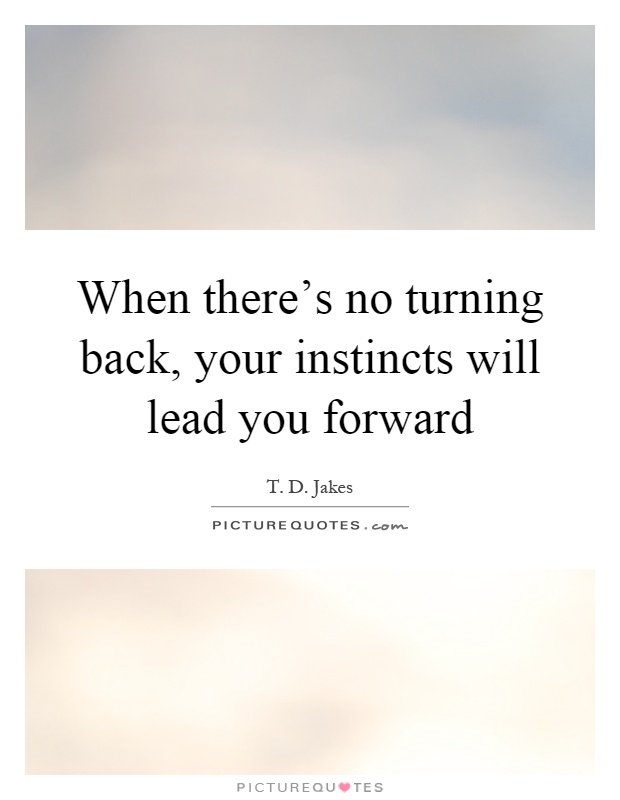When there's no turning back, your instincts will lead you forward Picture Quote #1