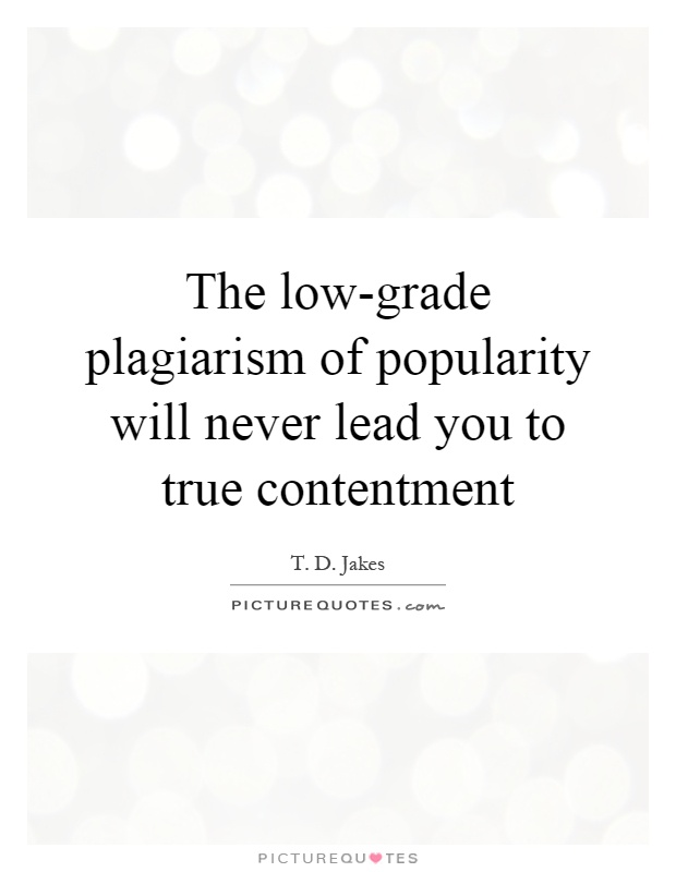 The low-grade plagiarism of popularity will never lead you to true contentment Picture Quote #1