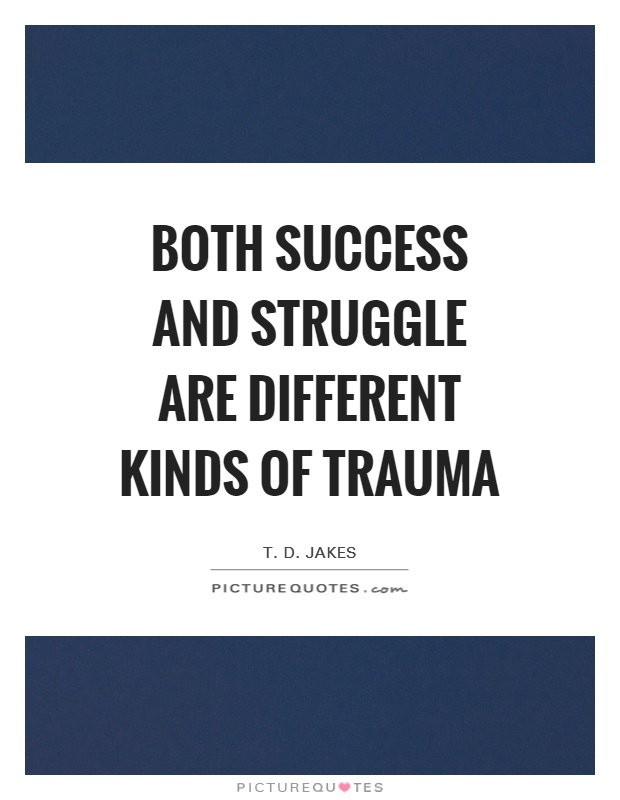 Both success and struggle are different kinds of trauma Picture Quote #1