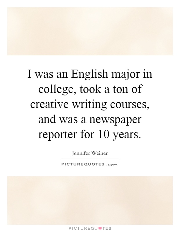 I was an English major in college, took a ton of creative writing courses, and was a newspaper reporter for 10 years Picture Quote #1