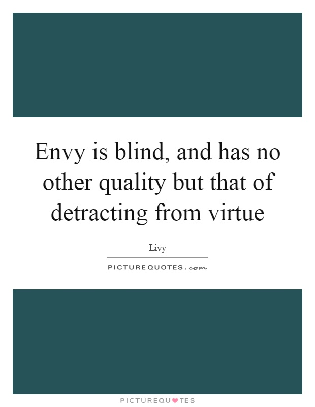Envy is blind, and has no other quality but that of detracting from virtue Picture Quote #1