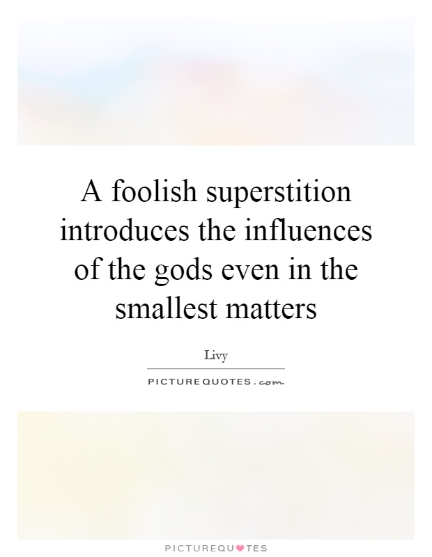 A foolish superstition introduces the influences of the gods even in the smallest matters Picture Quote #1
