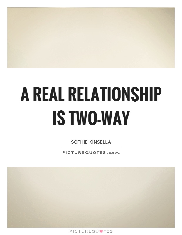 A real relationship is two-way | Picture Quotes