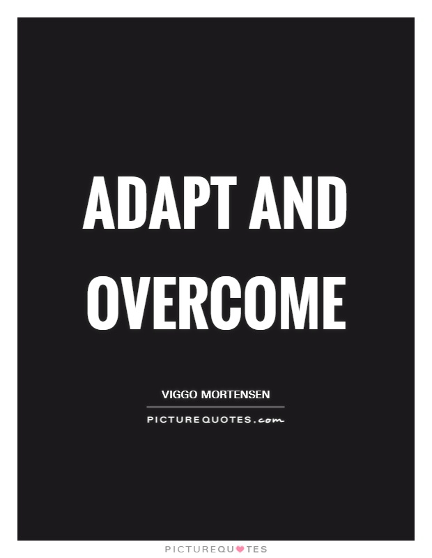 Adapt and overcome Picture Quote #1
