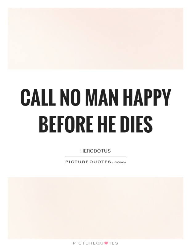 Call no man happy before he dies Picture Quote #1