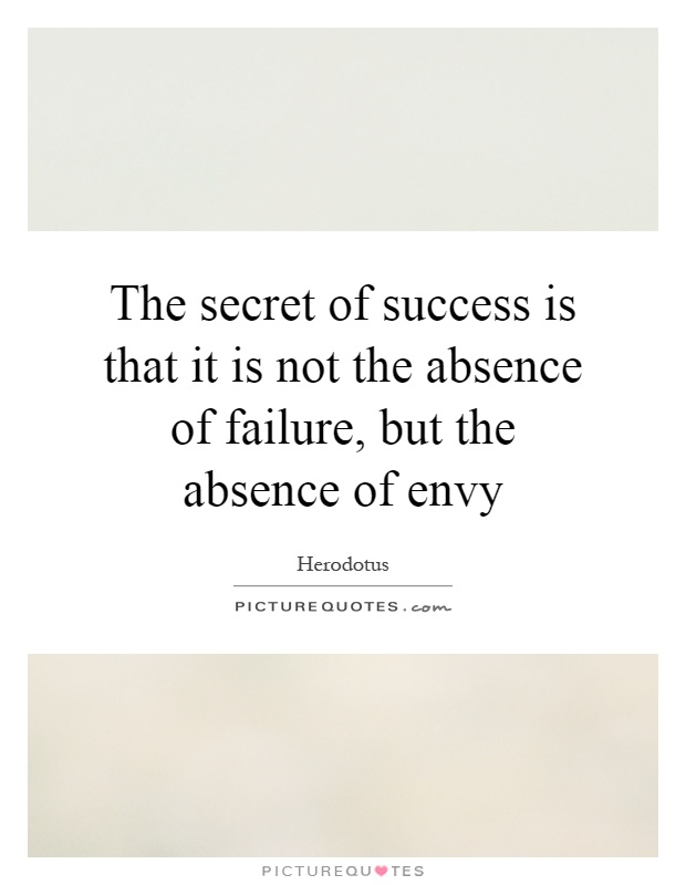 The secret of success is that it is not the absence of failure, but the absence of envy Picture Quote #1