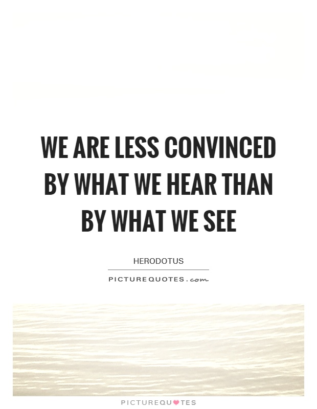 We are less convinced by what we hear than by what we see Picture Quote #1