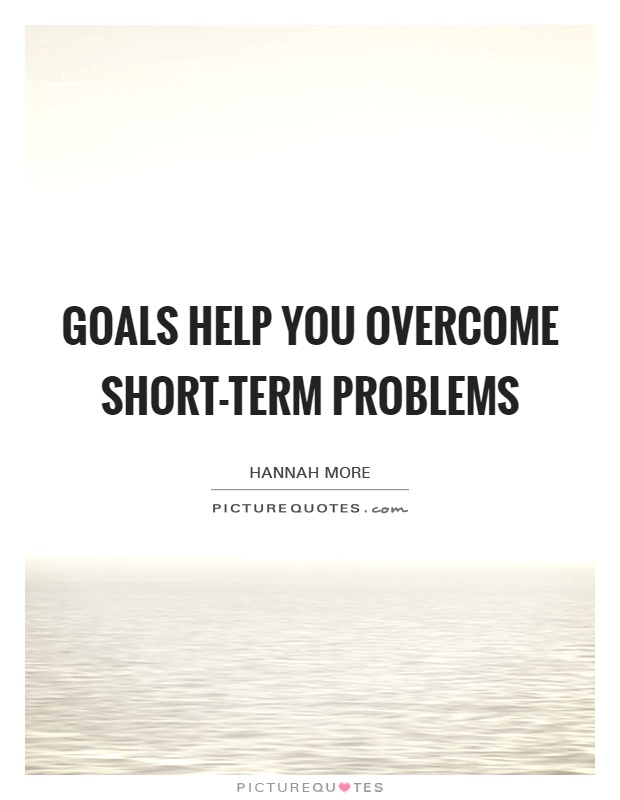 Goals help you overcome short-term problems Picture Quote #1