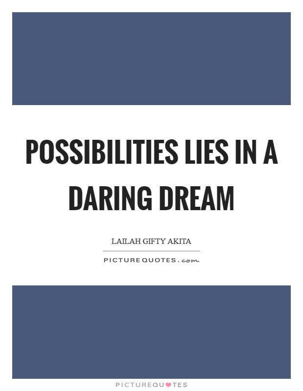 Possibilities lies in a daring dream Picture Quote #1