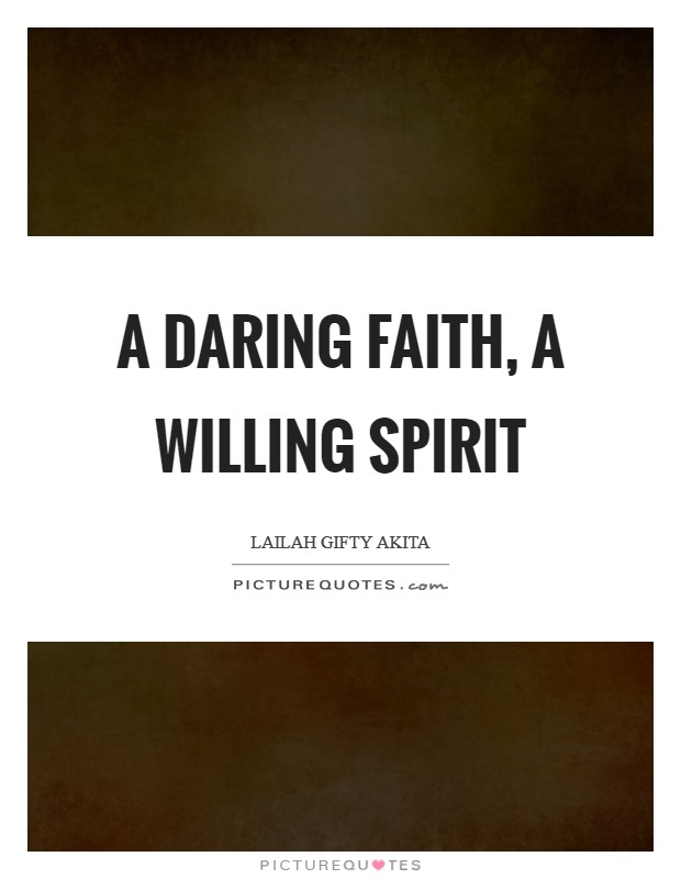 A daring faith, a willing spirit Picture Quote #1