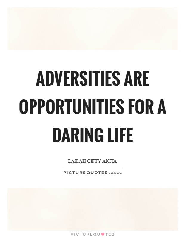 Adversities are opportunities for a daring life Picture Quote #1