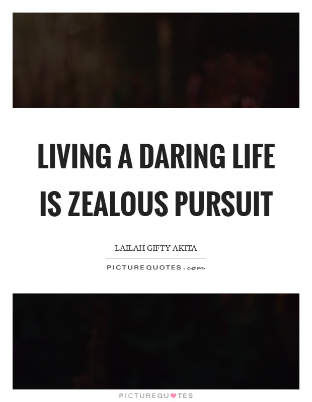Living a daring life is zealous pursuit Picture Quote #1