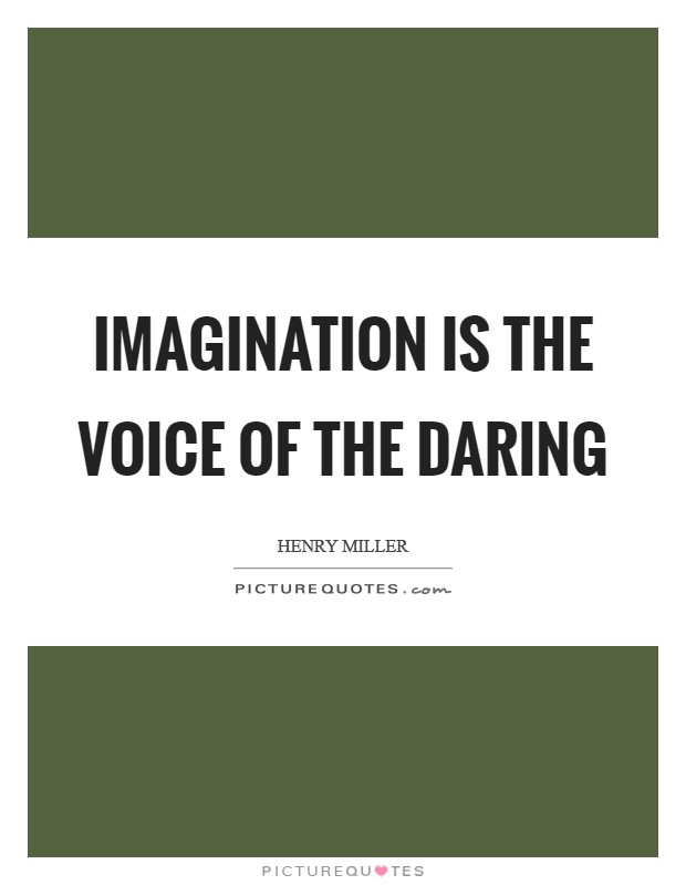 Imagination is the voice of the daring Picture Quote #1