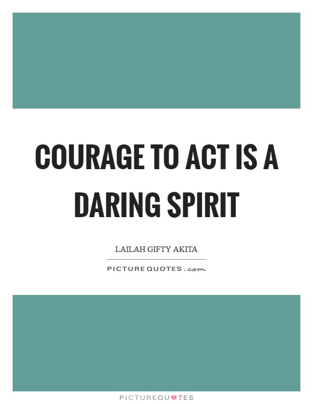 Courage to act is a daring spirit Picture Quote #1