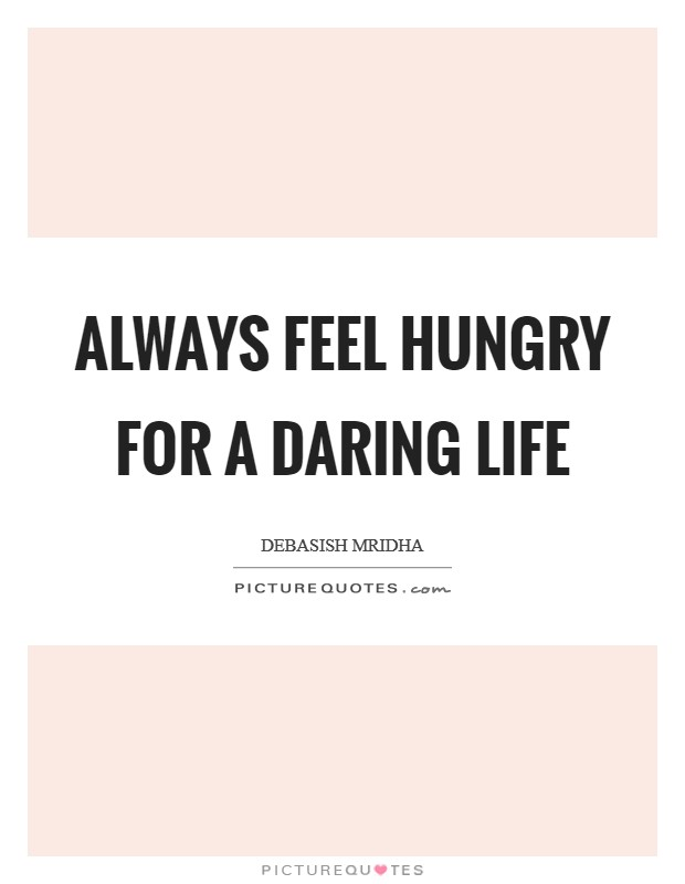 Always feel hungry for a daring life Picture Quote #1