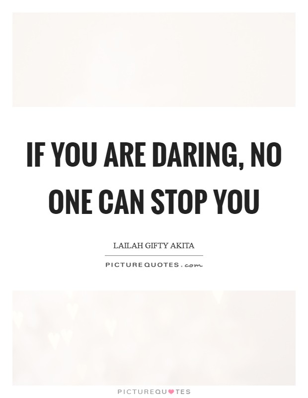 If you are daring, no one can stop you Picture Quote #1