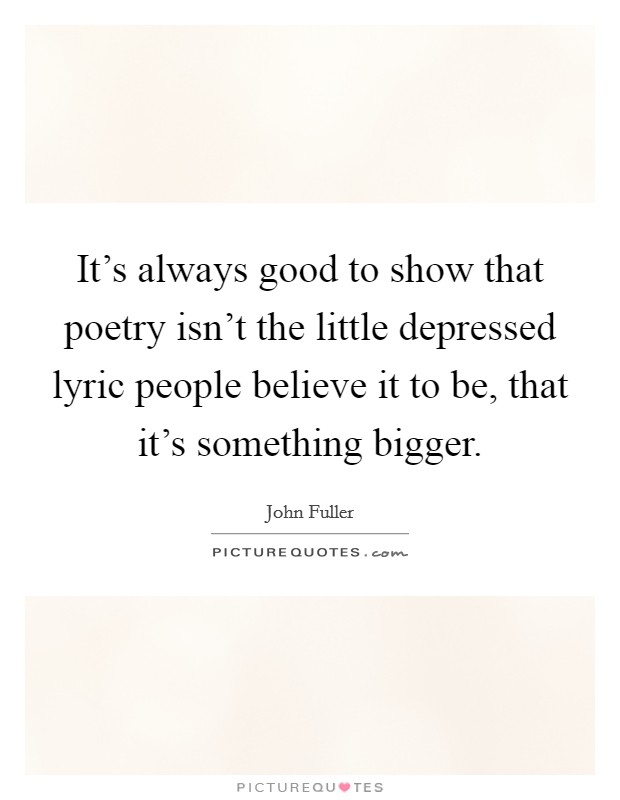 Powerful Little Quote Sad Quotes T: It's Always Good To Show That Poetry Isn't The Little