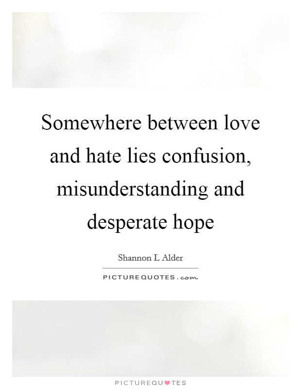 Somewhere Between Love And Hate Lies Confusion Misunderstanding Picture Quotes Desperate lives (title song) written and sung by rick springfield see more ». picturequotes com
