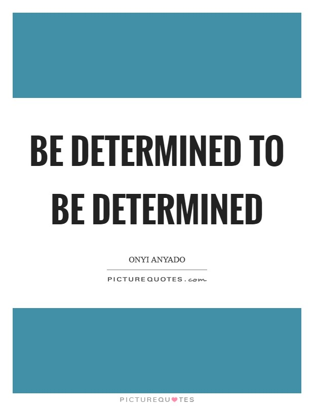 Be determined to be determined Picture Quote #1
