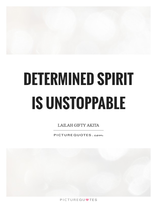 Determined spirit is unstoppable Picture Quote #1