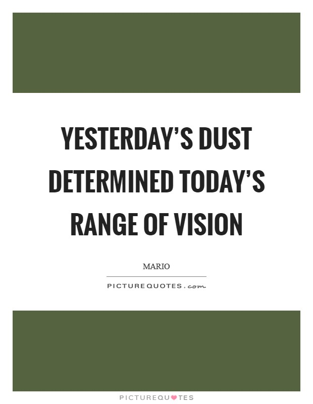 Yesterday's dust determined today's range of vision Picture Quote #1