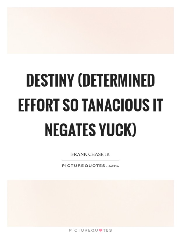 DESTINY (Determined Effort So Tanacious It Negates Yuck) Picture Quote #1