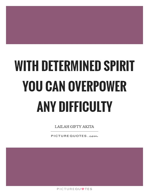 With determined spirit you can overpower any difficulty Picture Quote #1