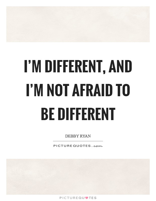 I'm different, and I'm not afraid to be different Picture Quote #1