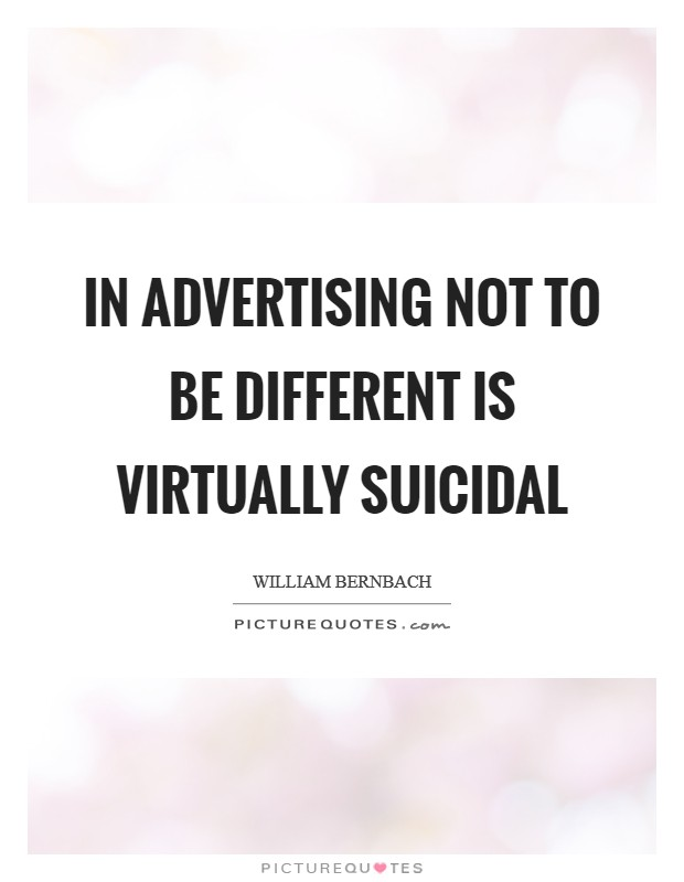 In advertising not to be different is virtually suicidal Picture Quote #1