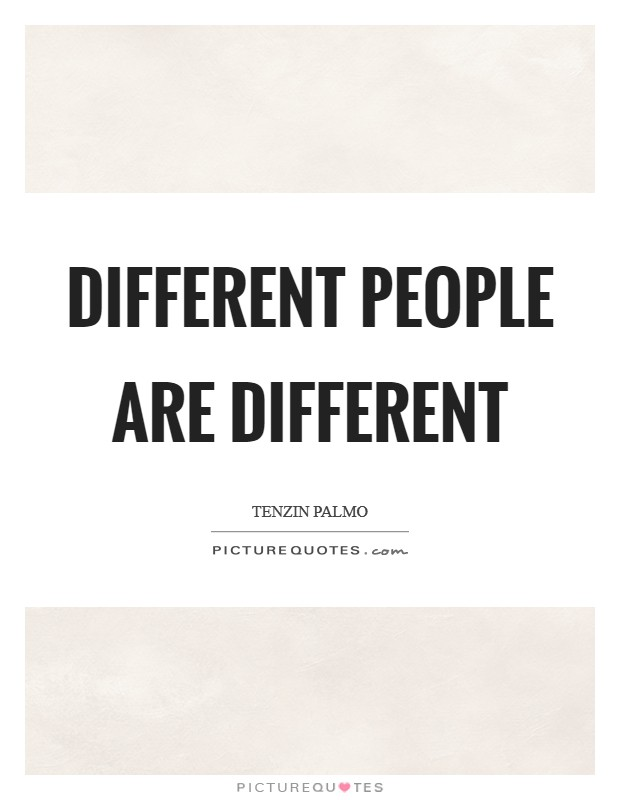Different people are different Picture Quote #1