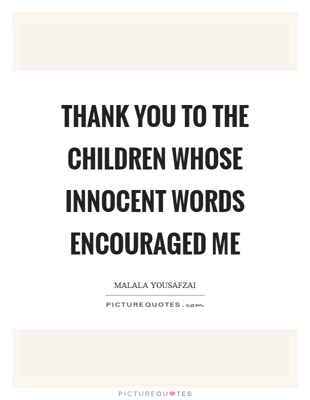 Thank you to the children whose innocent words encouraged me Picture Quote #1