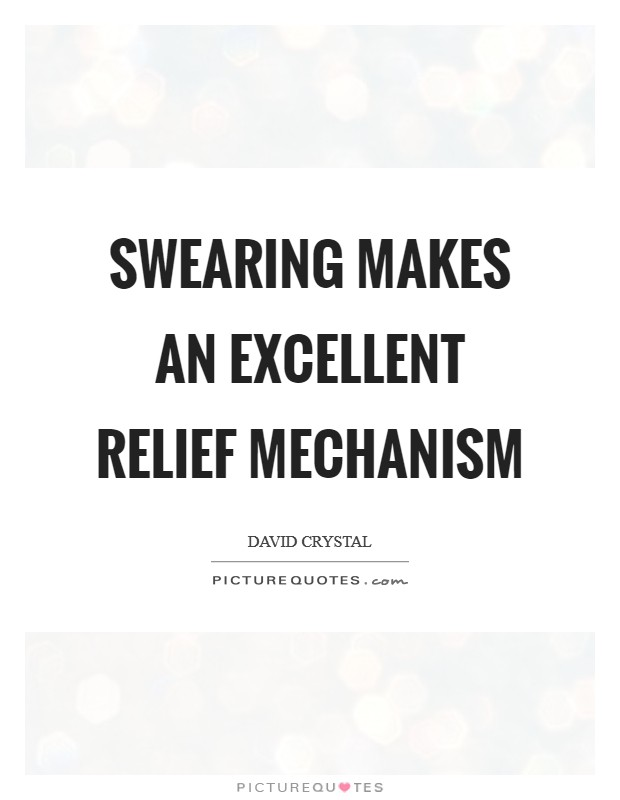 Swearing makes an excellent relief mechanism Picture Quote #1