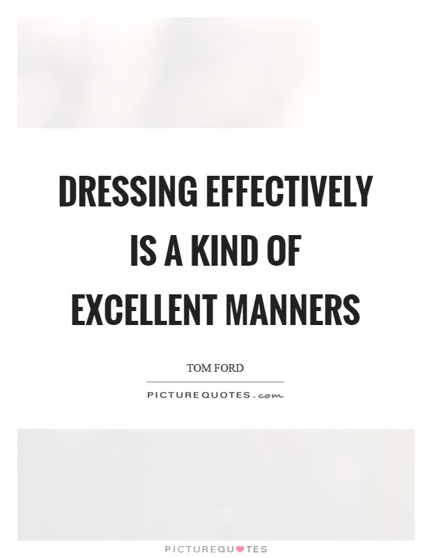 Dressing effectively is a kind of excellent manners Picture Quote #1