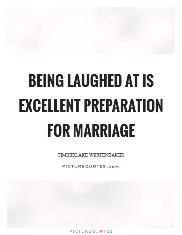 Being laughed at is excellent preparation for marriage Picture Quote #1