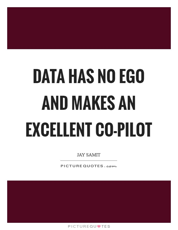 Data has no ego and makes an excellent co-pilot Picture Quote #1