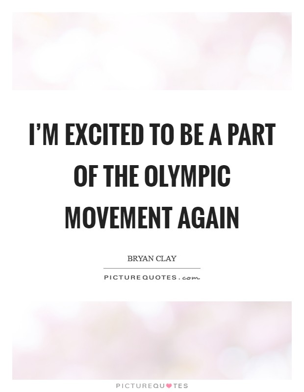 I'm excited to be a part of the Olympic movement again Picture Quote #1