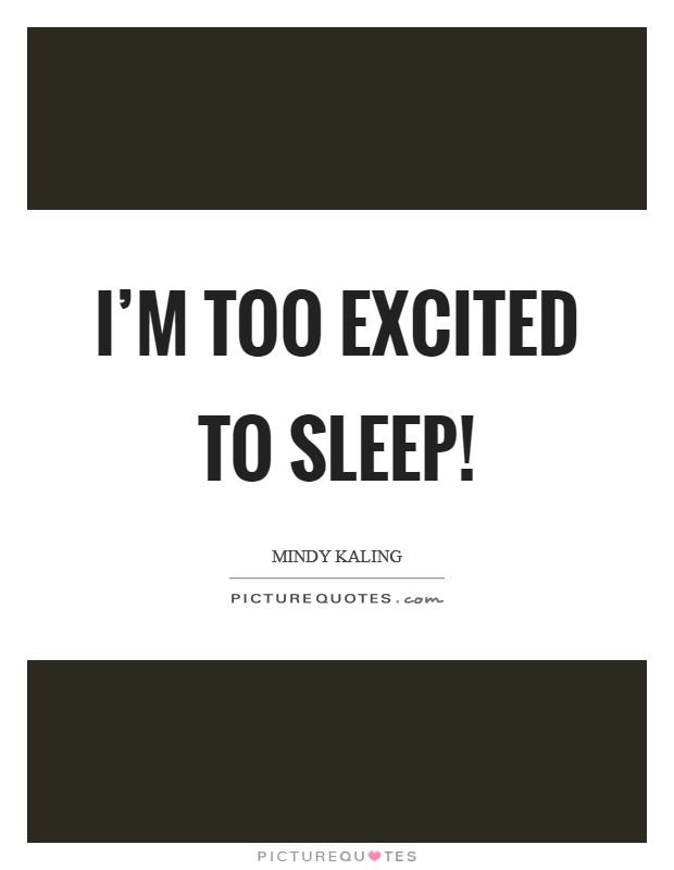 I'm too excited to sleep! Picture Quote #1