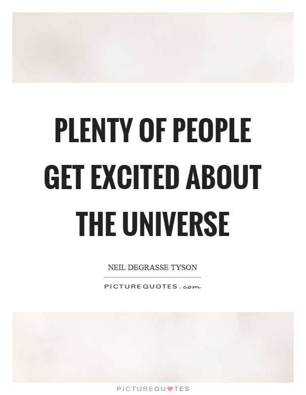 Plenty of people get excited about the universe Picture Quote #1