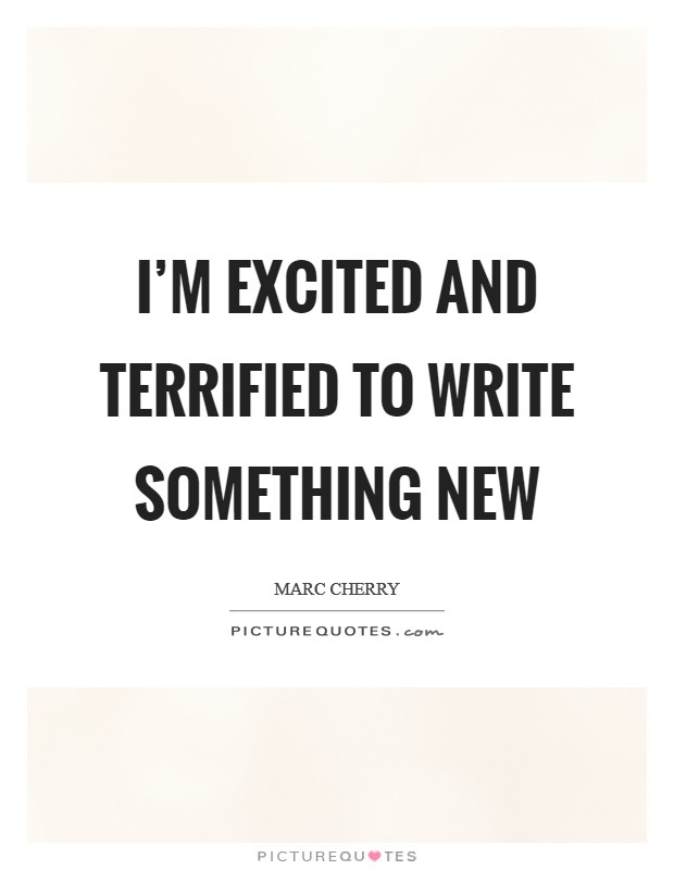 I'm excited and terrified to write something new Picture Quote #1