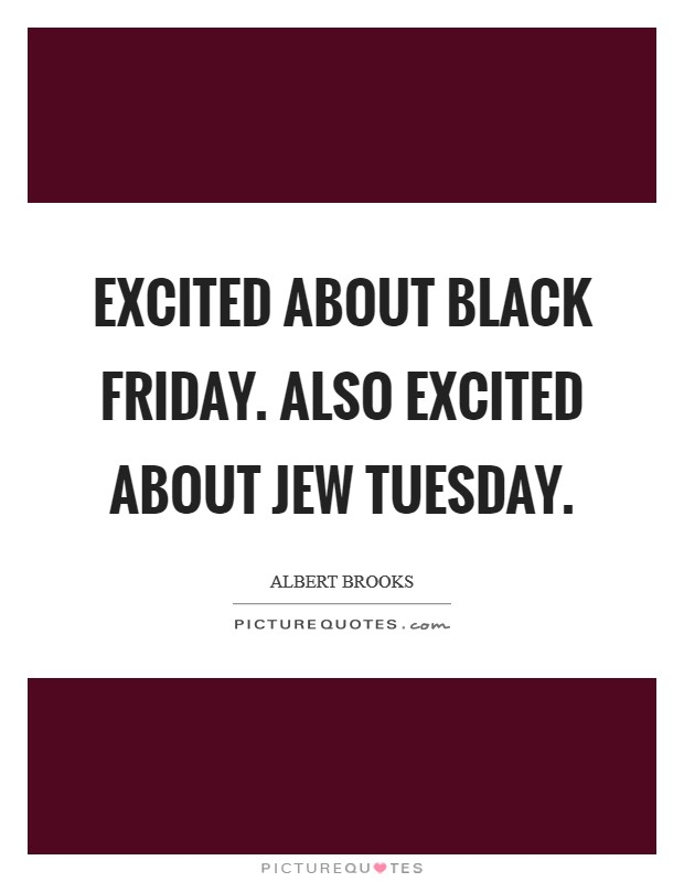 Excited about Black Friday. Also excited about Jew Tuesday ...