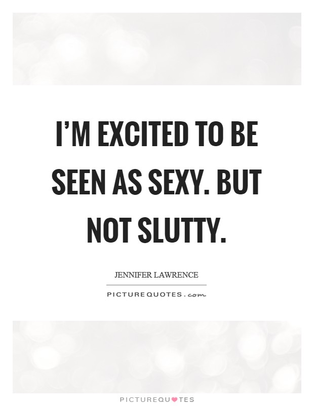 I'm excited to be seen as sexy. But not slutty. Picture Quote #1